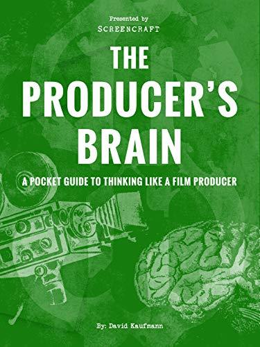 The Producer's Brain: A Pocket Guide to Thinking Like a Film Producer
