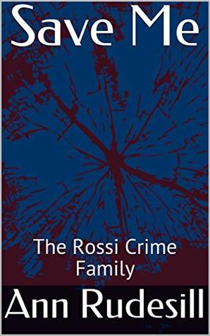 Save Me: The Rossi Crime Family (Romance and The Rossi Crime Family Book 3)