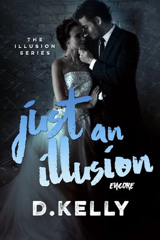 Just-an-Illusion-Encore-The-Illusion-Series-Book-5-by-D-Kelly
