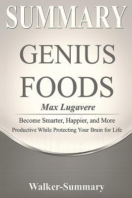 Summary: 'genius Foods by Max Lugavere' - Become Smarter, Happier, and More Productive While Protecting Your Brain for Life