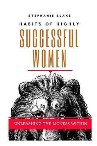 Habits of Highly Successful Women: Unleashing the Lioness Within