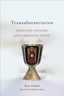 Transubstantiation: Theology, History, and Christian Unity