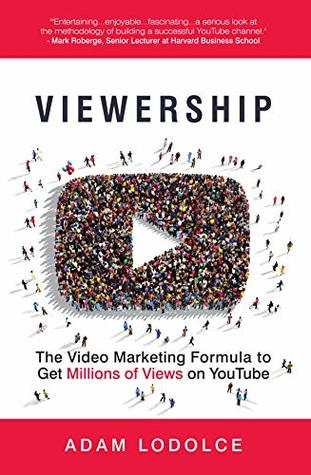 Viewership: The Video Marketing Formula to Get Millions of Views on YouTube