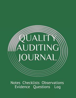 Quality Auditing Journal: Notes Checklists Observations Evidence Questions Log