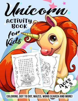 Unicorn Activity Book for Kids Ages 4-8: A Fun Kid Workbook Game for Learning, Coloring, Dot to Dot, Mazes, Word Search and More!