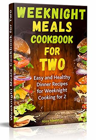 Weeknight Meals Cookbook for Two: Easy and Healthy Dinner Recipes for Weeknight Cooking for 2