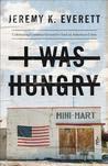I Was Hungry by Jeremy K Everett