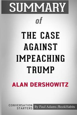 Summary of The Case Against Impeaching Trump by Alan Dershowitz: Conversation Starters