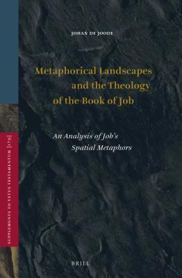Metaphorical Landscapes and the Theology of the Book of Job: An Analysis of Job's Spatial Metaphors