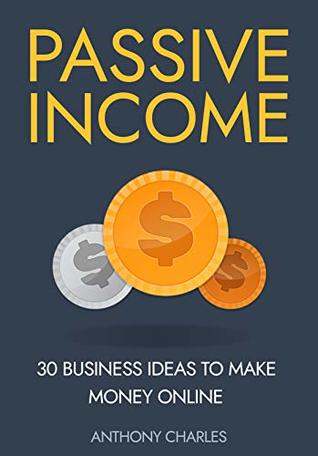 Passive Income: 30 Business Ideas to Make Money Online