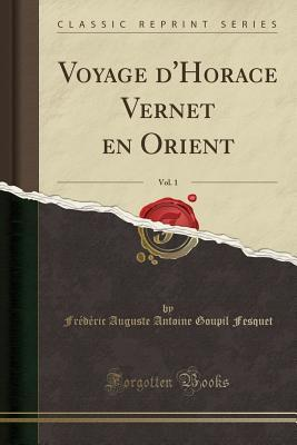 Voyage d'Horace Vernet En Orient, Vol. 1