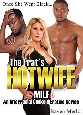 The Frat's Hotwife MILF: An Interracial Cuckold Erotica Series: Once She Went Black... (Raven Merlot's Interracial Cuckold Erotica Book 3)