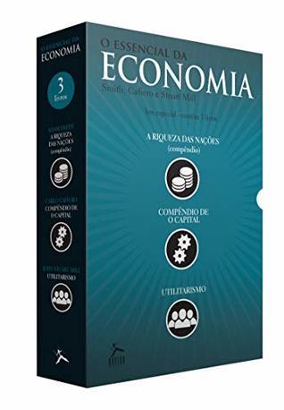 O Essencial da Economia, 3 Volumes: Riqueza das Nações / Compêndio de o Capital / Utilitarismo