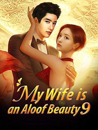 My Wife is an Aloof Beauty 9: My Lovely Wife (My Wife is an Aloof Beauty Series)
