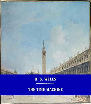 The Time Machine [Unabridged Version & Active Table of Content] (ANNOTATED)