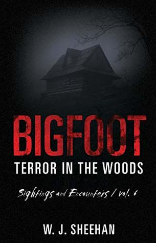 Bigfoot Terror in the Woods: Sightings and Encounters, Volume 6