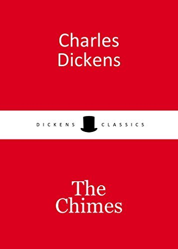 THE CHIMES by Charles Dickens author of The Pickwick Papers; Oliver Twist; Hard Times; A Tale of Two Cities; Great Expectations (Annotated)