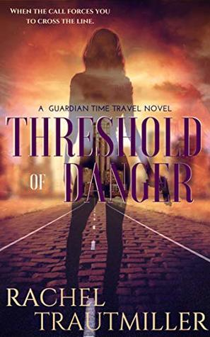Threshold of Danger (A Guardian Time Travel Novel Book 1)