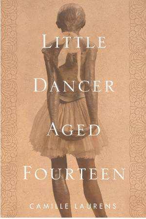 Little Dancer Aged Fourteen: The True Story Behind Degas's Masterpiece