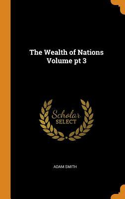 The Wealth of Nations Volume PT 3