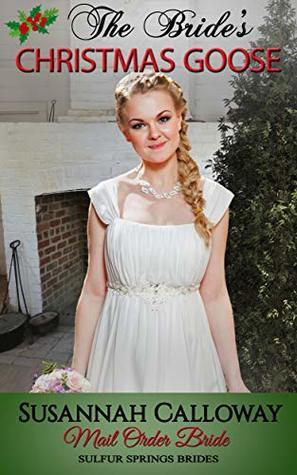 Mail Order Bride: The Bride's Christmas Goose (Sulfur Springs Brides)