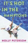 It's Hot in the Hamptons: A Novel