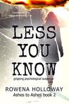 Less You Know (Ashes to Ashes Book 2)