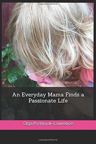 An Everyday Mama Finds a Passionate Life