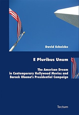 E Pluribus Unum: The American Dream in Contemporary Hollywood Movies and Barack Obama's Presidential Campaign