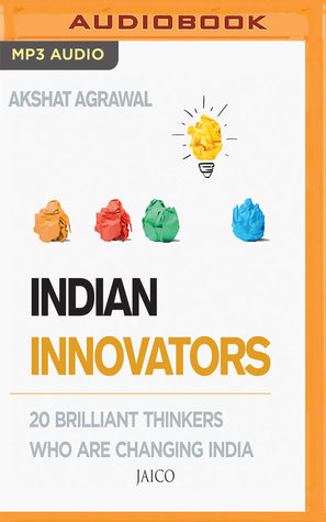 Indian Innovators: 20 Brilliant Thinkers Who Are Changing India