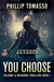 YOU CHOOSE by Phillip Tomasso III