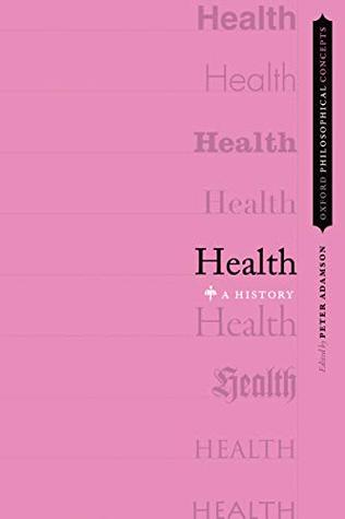 Health: A History (OXFORD PHILOSOPHICAL CONCEPTS)