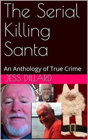The Serial Killing Santa: An Anthology of True Crime