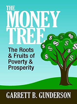 The Money Tree: The Roots & Fruits of Poverty & Prosperity