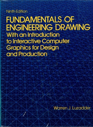 Fundamentals Of Engineering Drawing: With An Introduction To Interactive Computer Graphics For Design And Production