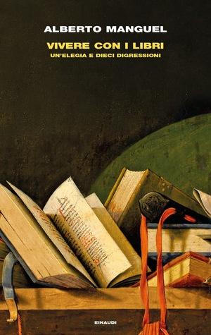 Vivere con i libri: Un'elegia e dieci digressioni