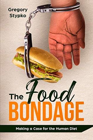 The Food Bondage: Making a Case for the Human Diet