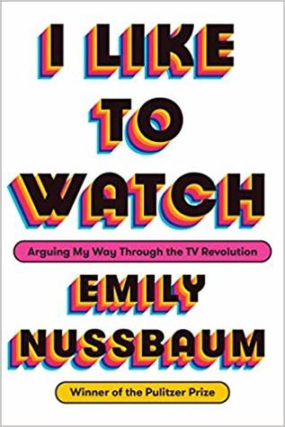 I Like to Watch: Arguing My Way Through the TV Revolution