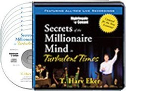 Secrets of the Millionaire Mind in Turbulent Times (8 CDs, 2 Free Tickets to The Millionaire Mindset Intensive Event & Writable PDF Workbook)