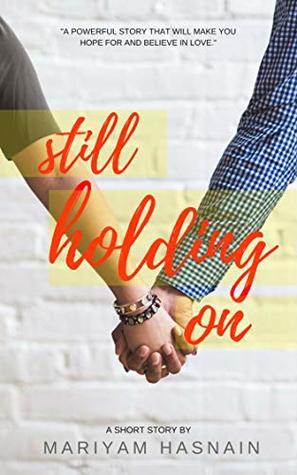 Still Holding On: A Short Story of Love & Hope