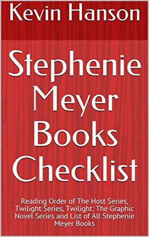 Stephenie Meyer Books Checklist: Reading Order of The Host Series, Twilight Series, Twilight: The Graphic Novel Series and List of All Stephenie Meyer Books