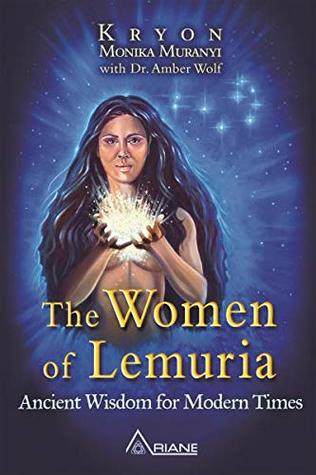The Women of Lemuria: Ancient Wisdom For Modern Times
