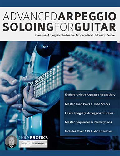 Advanced Arpeggio Soloing for Guitar: Creative Arpeggio Studies for Modern Rock & Fusion Guitar