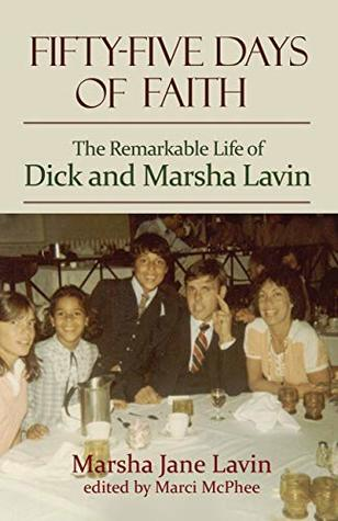 Fifty-Five Days of Faith: The Remarkable Life of Dick and Marsha Lavin