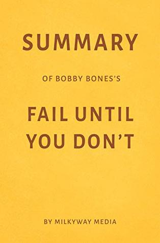 Summary of Bobby Bones's Fail Until You Don't by Milkyway Media