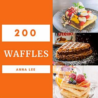 waffles 200 enjoy 200 days with amazing waffle recipes in your own