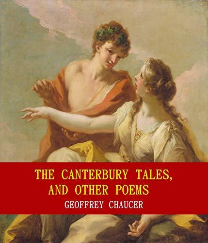 The Canterbury Tales, and Other Poems (Unabridged Content) (Famous Classic Author's Work) (ANNOTATED)