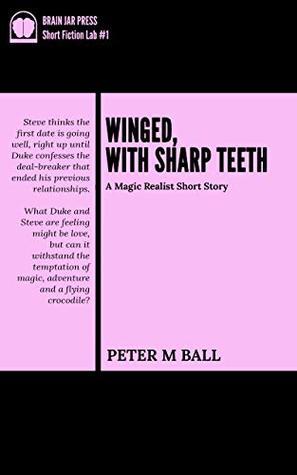 Winged, With Sharp Teeth: A Short Story (Brain Jar Press Short Fiction Lab Book 1)