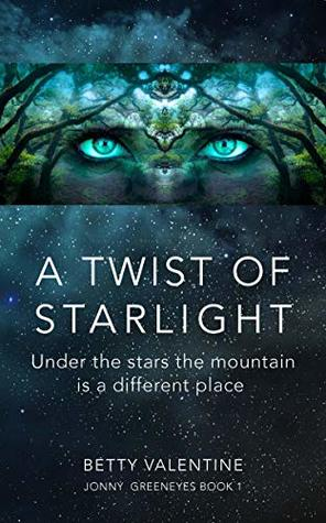 A Twist of Starlight: Under the Stars the Mountain Is a Different Place (Jonny Greeneyes, #1)