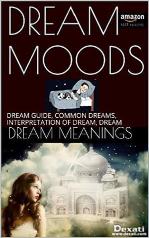 DREAM MOODS: DREAM GUIDE, COMMON DREAMS, INTERPRETATION OF DREAM, DREAM (DREAMS INTERPRETATION Book 1)